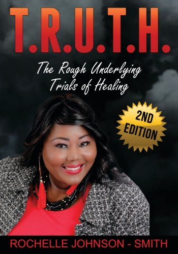 T.R.U.T.H.: The Rough Underlying Trials of Healing: Johnson-Smith, Rochelle