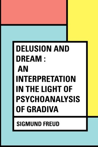 9781530235230: Delusion and Dream : an Interpretation in the Light of Psychoanalysis of Gradiva