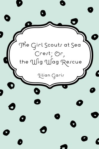 9781530240296: The Girl Scouts at Sea Crest; Or, the Wig Wag Rescue
