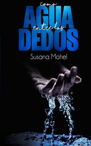 9781530240715: Como agua entre los dedos (Spanish Edition)