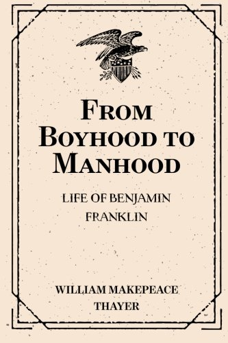 9781530244522: From Boyhood to Manhood: Life of Benjamin Franklin
