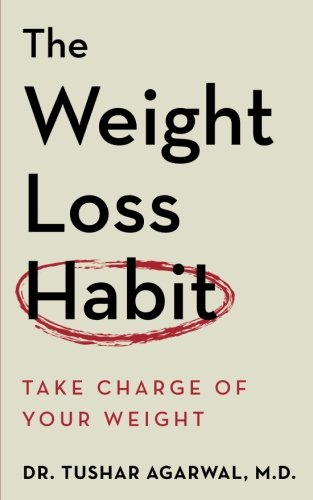 The Weight Loss Habit: Take Charge of Your Weight: Agarwal M.D., Dr. Tushar