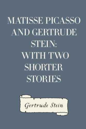 9781530248216: Matisse Picasso and Gertrude Stein: With Two Shorter Stories