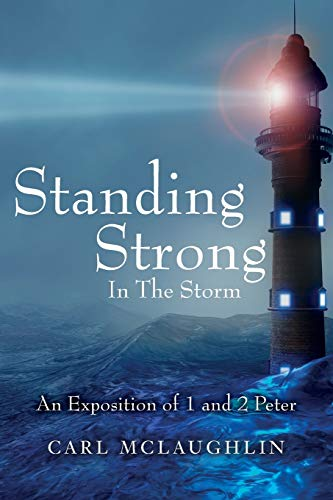 9781530250974: Standing Strong In The Storm: An Exposition of 1 and 2 Peter