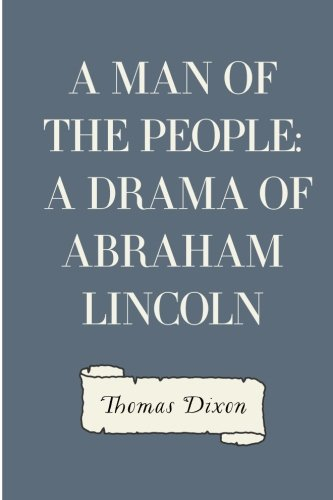 9781530260096: A Man of the People: A Drama of Abraham Lincoln