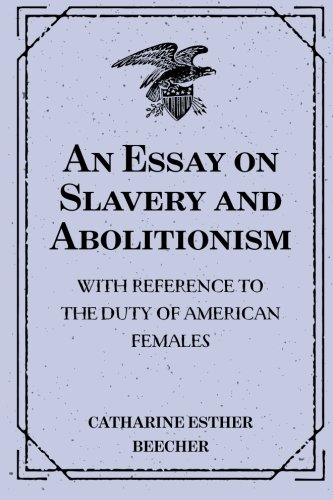 An Essay On Slavery And Abolitionism With Reference   An Essay On Slavery And Abolitionism With Reference To The  Duty Of American The Kite Runner Essay Thesis also Thesis Statement For A Persuasive Essay  Good Proposal Essay Topics