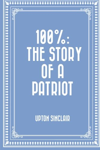 9781530261420: 100%: the Story of a Patriot