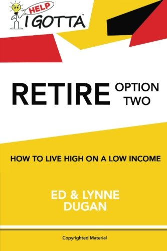 9781530265053: Help-I Gotta Retire - Option Two: How to live high on a low income