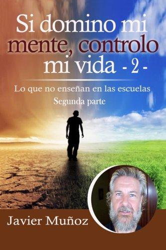 9781530267682: Si domino mi mente, controlo mi vida - 2 -: Lo que no enseñan en las escuelas: Volume 2 (segunda parte)