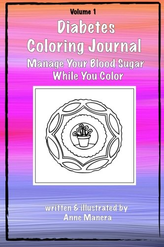 Diabetes Coloring Journal - Manage Your Blood Sugar While You Color (Volume 1): Anne Manera