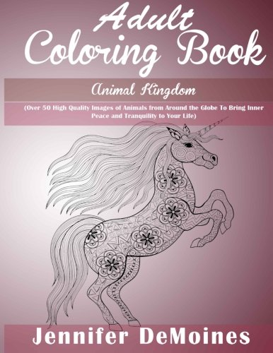 9781530271993: Adult Coloring Books: Animal Kingdom (Over 50 High Quality Images of Animals from Around the Globe to Bring Inner Peace and Tranquility to Your Life)