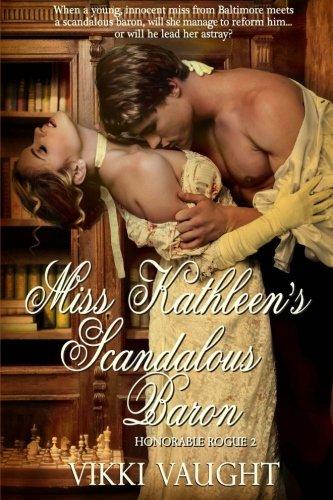 Miss Kathleen's Scandalous Baron (Honorable Rogue) (Volume 2): Vaught, Vikki