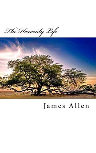 9781530275762: The Heavenly Life: Original Unedited Edition (The James Allen Collection)