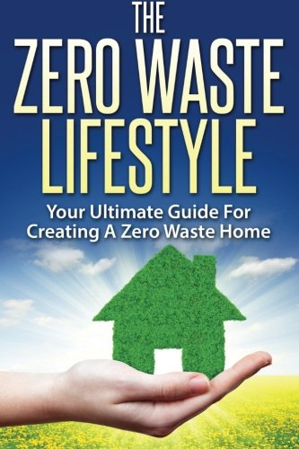 The Zero Waste Lifestyle: Your Ultimate Guide: Anne Meyers