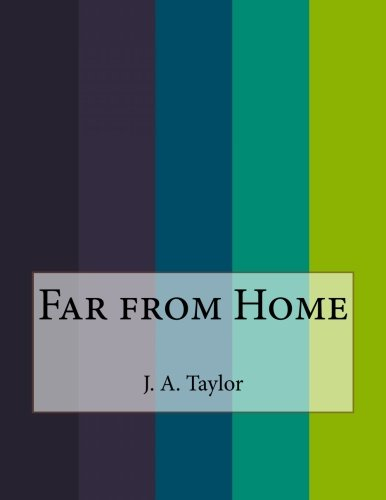 Far from Home: A. Taylor, J.