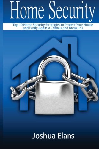 Home Security: Top 10 Home Security Strategies to Protect Your House and Family Against Criminals ...