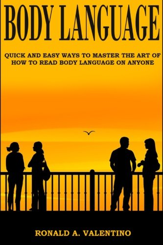 9781530282586: Body Language: Quick And Easy Ways to Master The Art of How to Read Body Language on Anyone