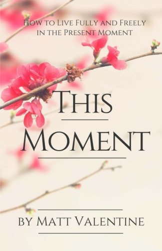 This Moment : How to Live Fully: Valentine, Matt