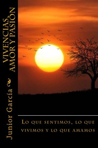 Vivencias, Amor y Pasión: Lo que sentimos, lo que vivimos y lo que amamos (Spanish Edition):...