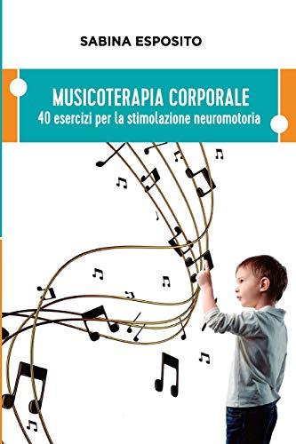 9781530284207: Musicoterapia Corporale: 40 esercizi per la stimolazione neuromotoria (Italian Edition)