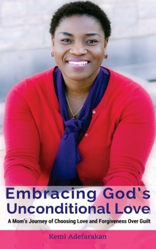 Embracing God's Unconditional Love: A Mom's Journey: Adefarakan, Kemi