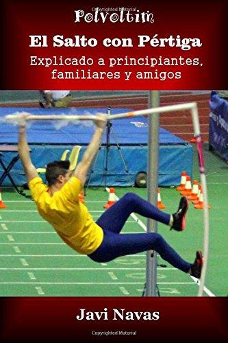 9781530286386: El salto con pértiga explicado a principiantes, familiares y amigos (Polvoltim. El salto con pértiga) (Volume 4) (Spanish Edition)