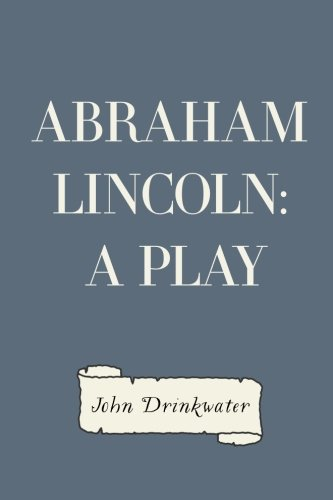 9781530288199: Abraham Lincoln: A Play