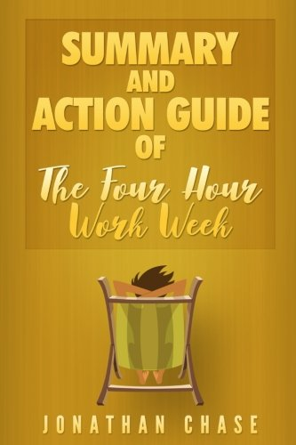 9781530289271: Summary: The 4 Hour Work Week: Action Guide To Escape 9 - 5, Live Anywhere, and Join the New Rich!