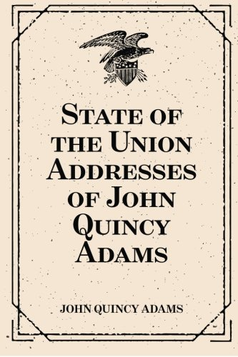 9781530290451: State of the Union Addresses of John Quincy Adams