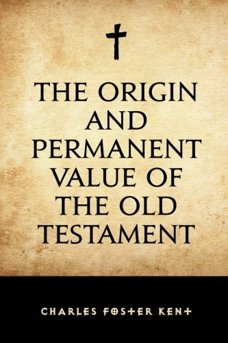9781530291595: The Origin and Permanent Value of the Old Testament