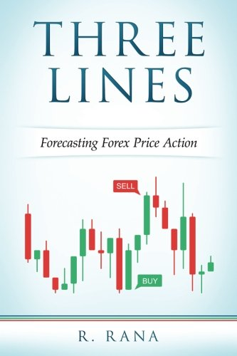 THREE LINES Forecasting Forex Price Action (Full Color): R. Rana