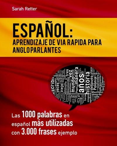 9781530294695: Espaniol: Aprendizaje de Via Rapida para Anglo Parlantes: Las 1000 palabras en español más utilizadas con 3.000 frases ejemplo. Si Usted habla Inglés ... esta el libro que necesita. (Spanish Edition)
