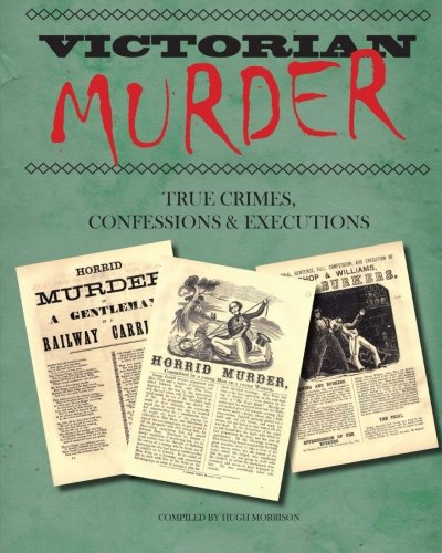 9781530296194: Victorian Murder: True Crimes, Confessions and Executions