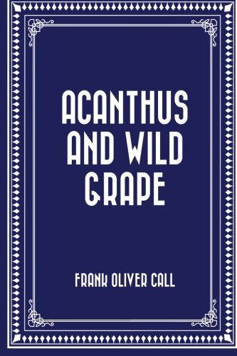 Acanthus and Wild Grape (Paperback): Frank Oliver Call