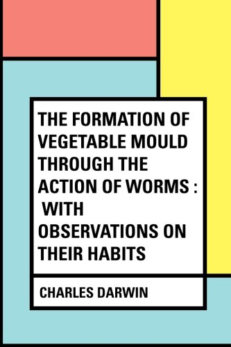 9781530297788: The Formation of Vegetable Mould Through the Action of Worms : With Observations on Their Habits