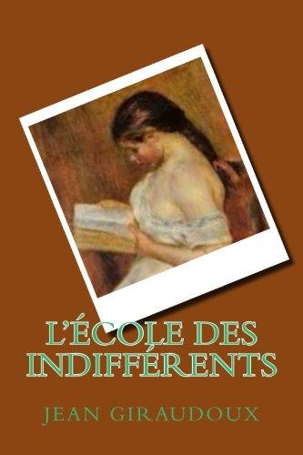 L'Ecole Des Indifferents: Giraudoux, M. Jean