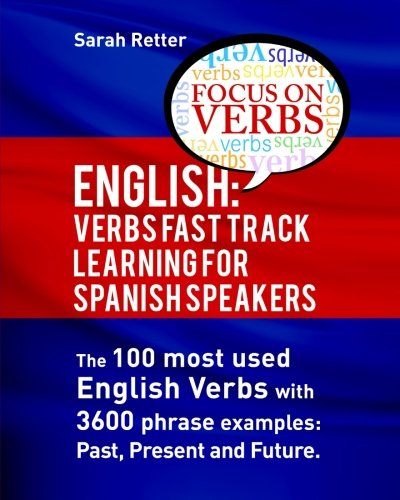 9781530302543: English: Verbs Fast Track Learning for Spanish Speakers: The 100 most used English verbs with 3600 phrase examples: Past, Present and Future.