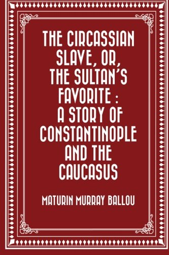 9781530304059: The Circassian Slave, or, the Sultan's favorite : a story of Constantinople and the Caucasus