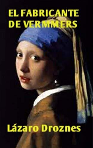 9781530304592: El Fabricante de Vermeers: La increíble historia de Hans van Meegeren, el falsificador de Vermeers (Spanish Edition)