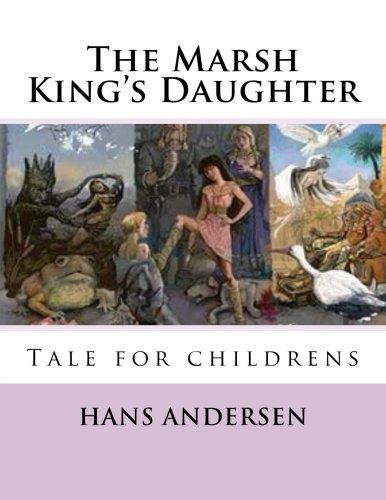 The Marsh Kings Daughter Tale For Childrens Andersen Hans Christian