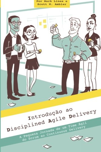 Introducao Ao Disciplined Agile Delivery: A Pequena: MR Mark Lines,
