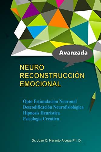 9781530310371: Neuro Reconstruccion Emocional: Hipnosis Heuristica Opto Estimulacion Neuronal Descodificacion Neurofisiologica Psicologia de la conducta