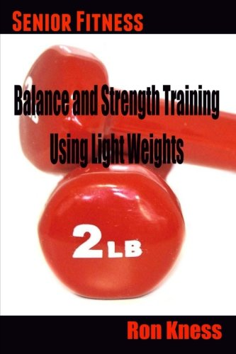 Senior Fitness - Balance and Strength Training Using Light Weights (Volume 3): Kness, Ron