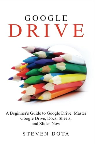 9781530312948: Google Drive: A Beginners Guide to Google Drive Master Google Drive, Docs, She