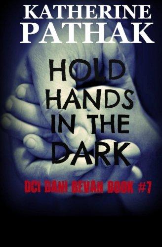 Hold Hands In The Dark (The DCI Dani Bevan Detective Novels) (Volume 7): Katherine Pathak