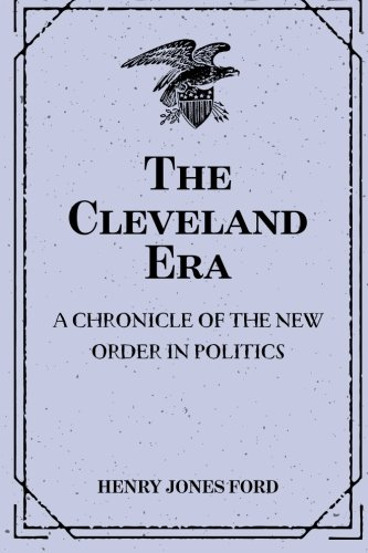 The Cleveland Era: A Chronicle of the: Ford, Henry Jones