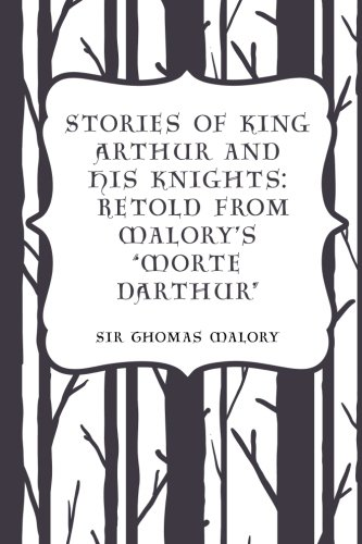 Stories of King Arthur and His Knights: Malory, Sir Thomas