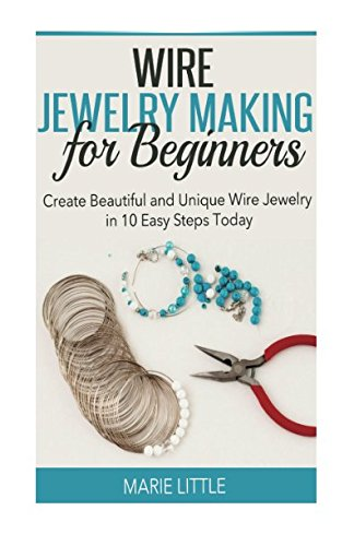 Wire Jewelry Making For Beginners: Create Beautiful and Unique Wire Jewelry With These Easy Steps Today!