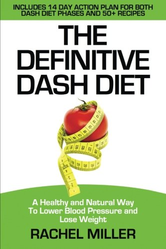 9781530322824: The Definitive DASH Diet: A Healthy and Natural Way to Lower Blood Pressure and Lose Weight