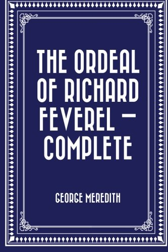 9781530322879: The Ordeal of Richard Feverel — Complete